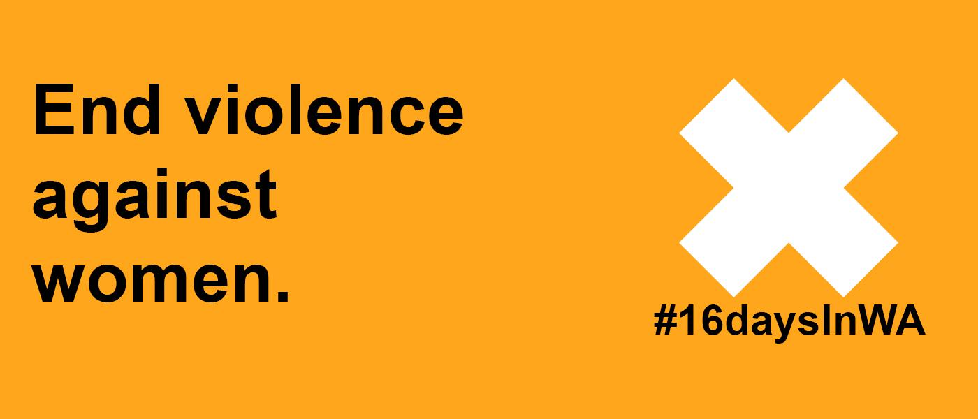 End violence against women. 16 days in WA.